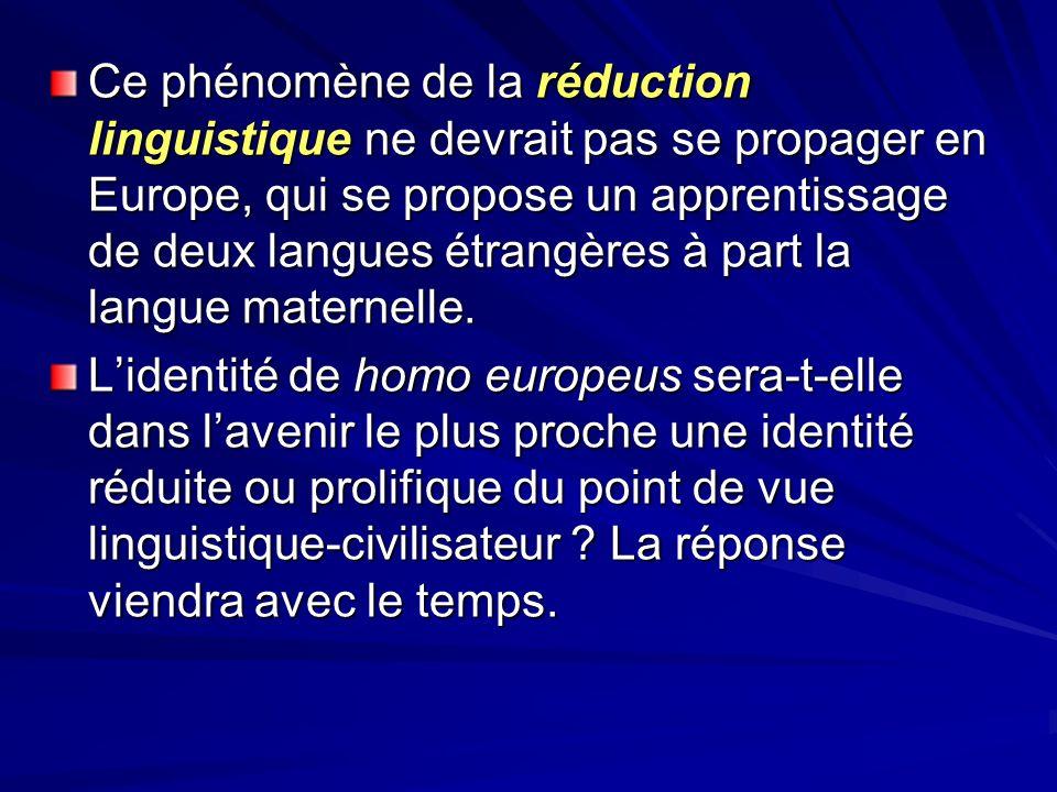 Ce phénomène de la réduction linguistique ne devrait pas se propager en Europe, qui se propose un apprentissage de deux langues étrangères à part la langue maternelle.