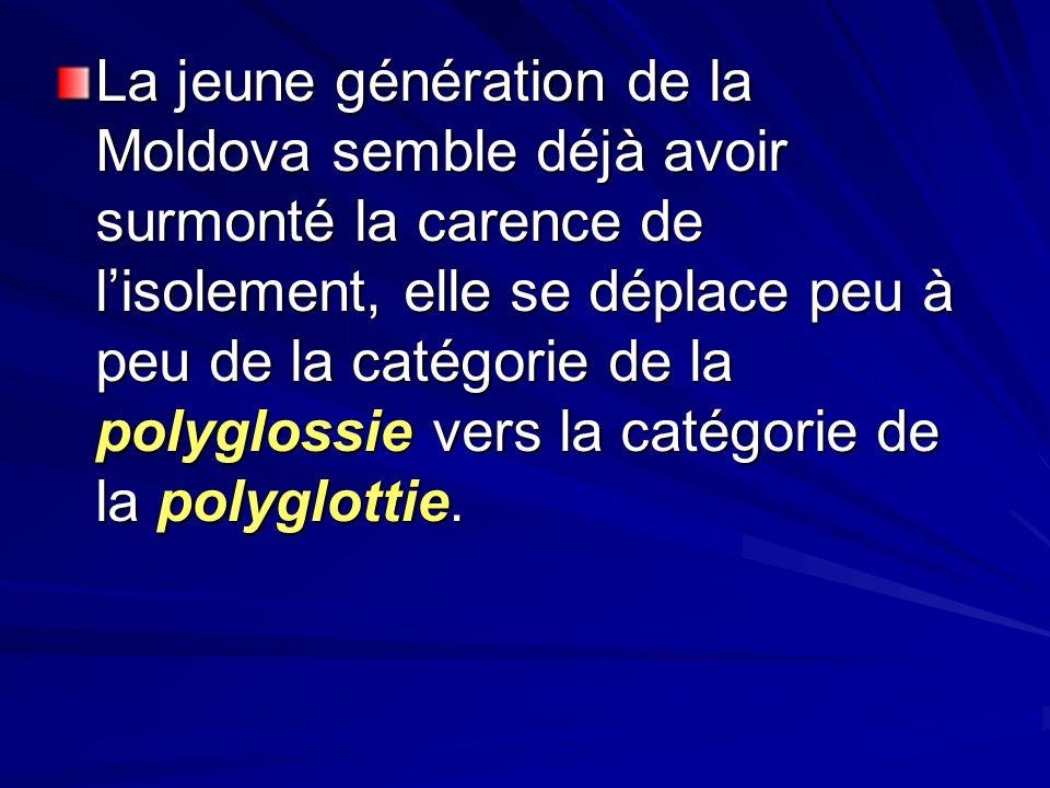 La jeune génération de la Moldova semble déjà avoir surmonté la carence de l'isolement, elle se déplace peu à peu de la catégorie de la polyglossie vers la catégorie de la polyglottie.