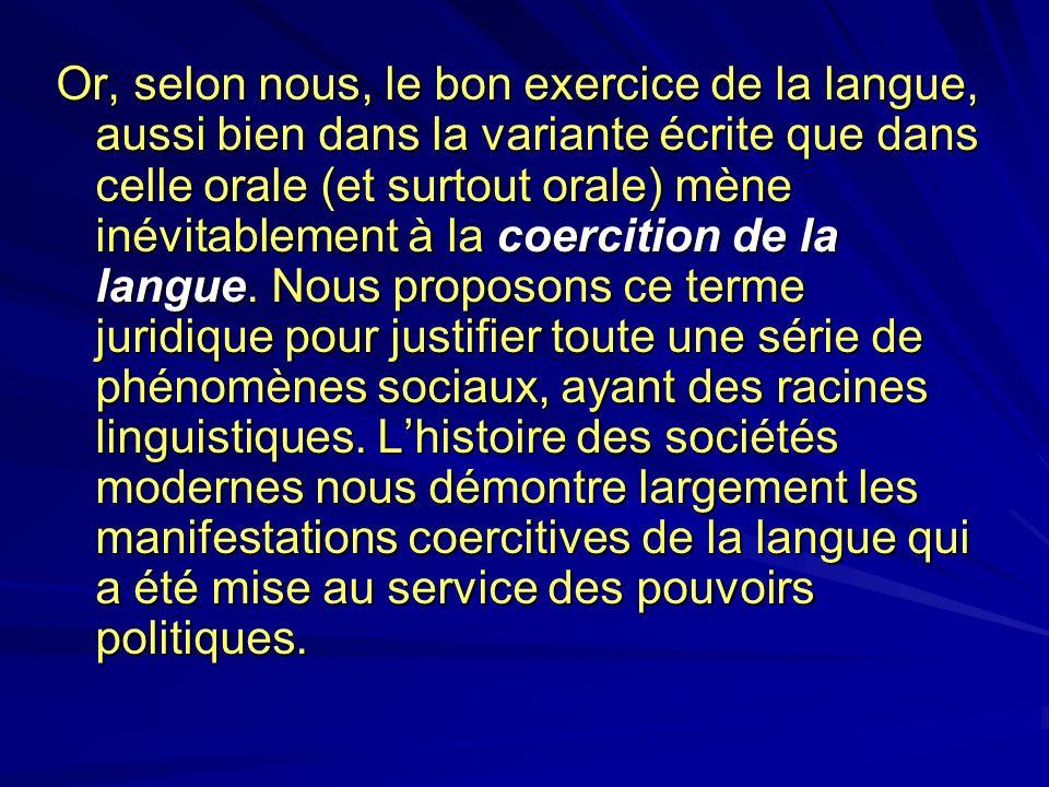 Or, selon nous, le bon exercice de la langue, aussi bien dans la variante écrite que dans celle orale (et surtout orale) mène inévitablement à la coercition de la langue.