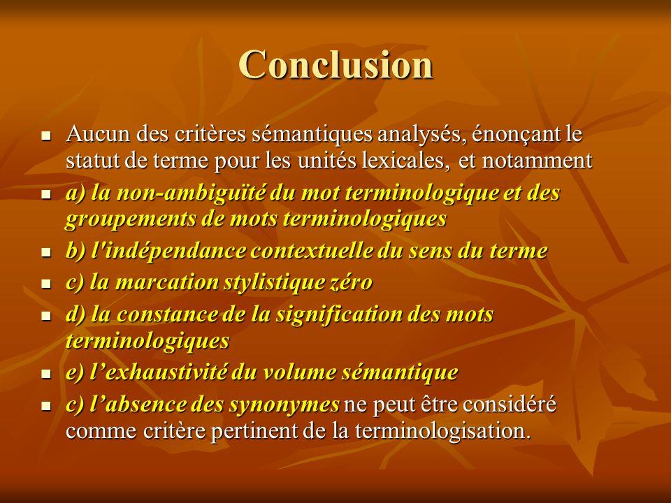 Conclusion Aucun des critères sémantiques analysés, énonçant le statut de terme pour les unités lexicales, et notamment.