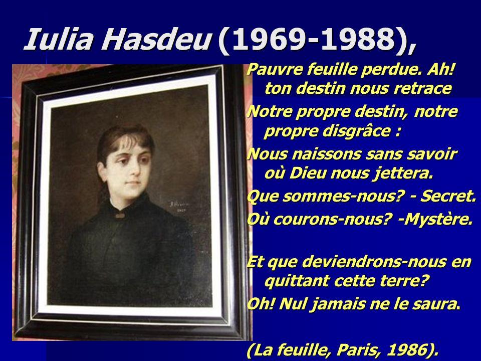 Iulia Hasdeu (1969-1988), Pauvre feuille perdue. Ah! ton destin nous retrace. Notre propre destin, notre propre disgrâce :