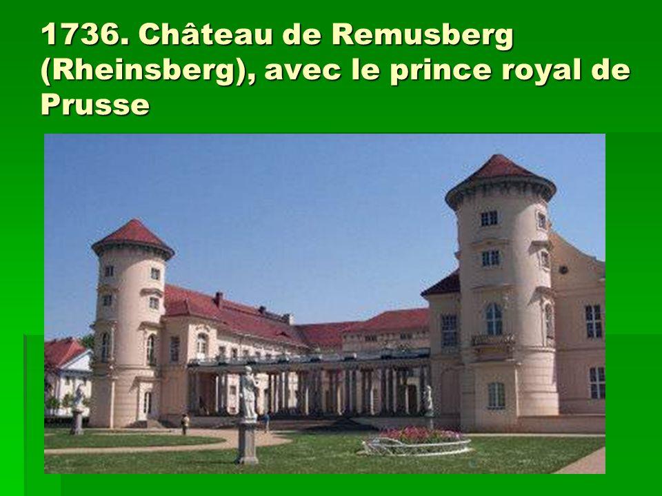 1736. Château de Remusberg (Rheinsberg), avec le prince royal de Prusse