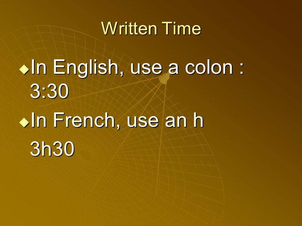 In English, use a colon : 3:30 In French, use an h 3h30