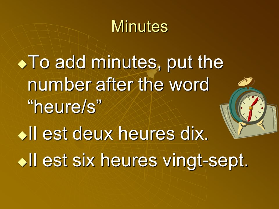 To add minutes, put the number after the word heure/s