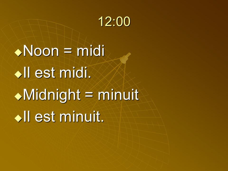 12:00 Noon = midi Il est midi. Midnight = minuit Il est minuit.