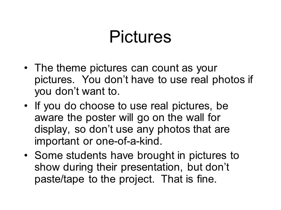 PicturesThe theme pictures can count as your pictures. You don't have to use real photos if you don't want to.