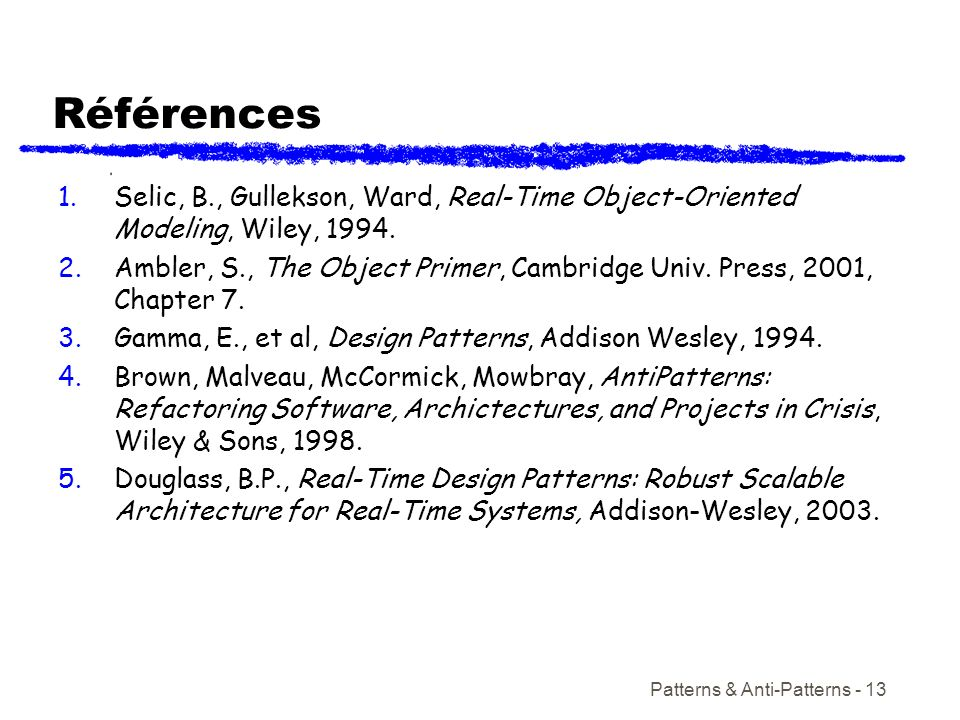 Références Selic, B., Gullekson, Ward, Real-Time Object-Oriented Modeling, Wiley, 1994.