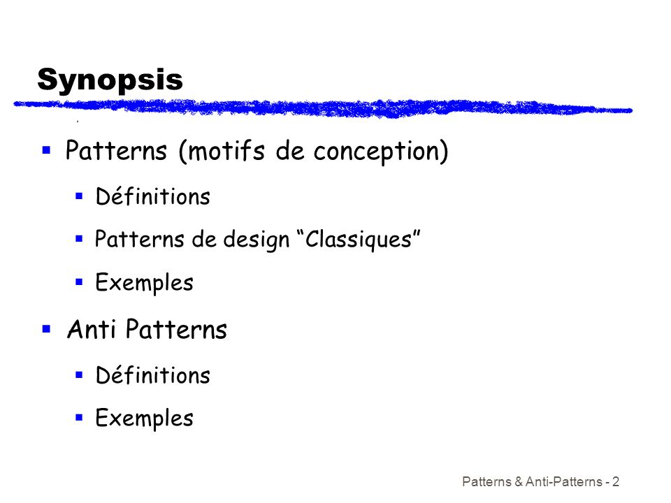 Synopsis Patterns (motifs de conception) Anti Patterns Définitions