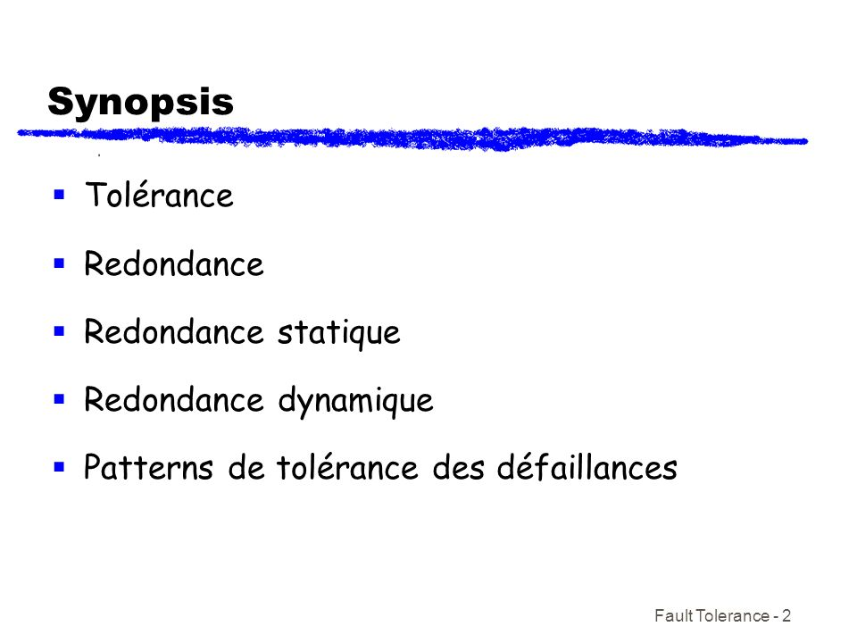 Synopsis Tolérance Redondance Redondance statique Redondance dynamique