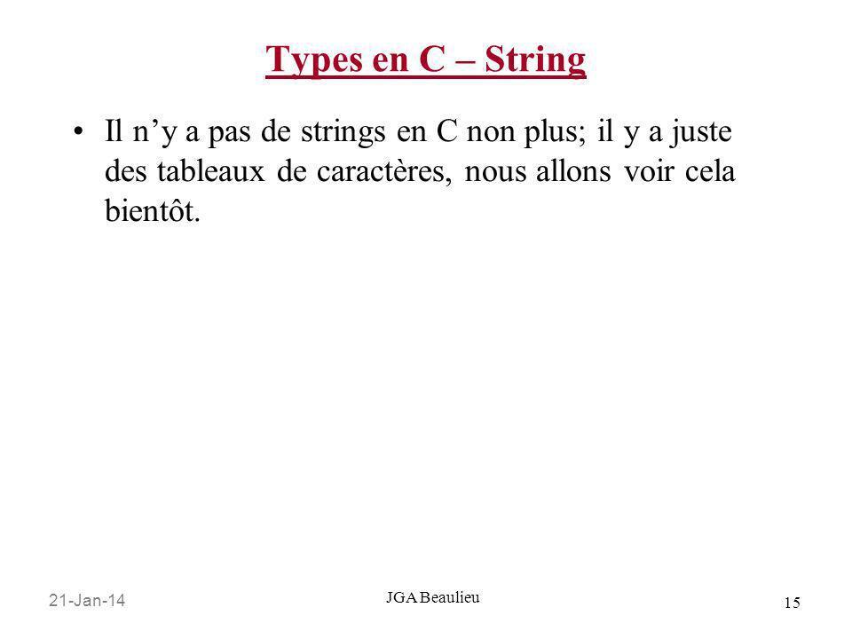Types en C – String Il n'y a pas de strings en C non plus; il y a juste des tableaux de caractères, nous allons voir cela bientôt.