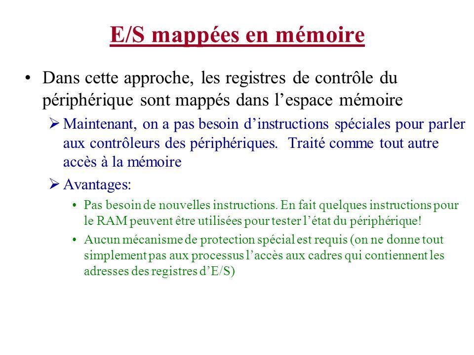 E/S mappées en mémoire Dans cette approche, les registres de contrôle du périphérique sont mappés dans l'espace mémoire.