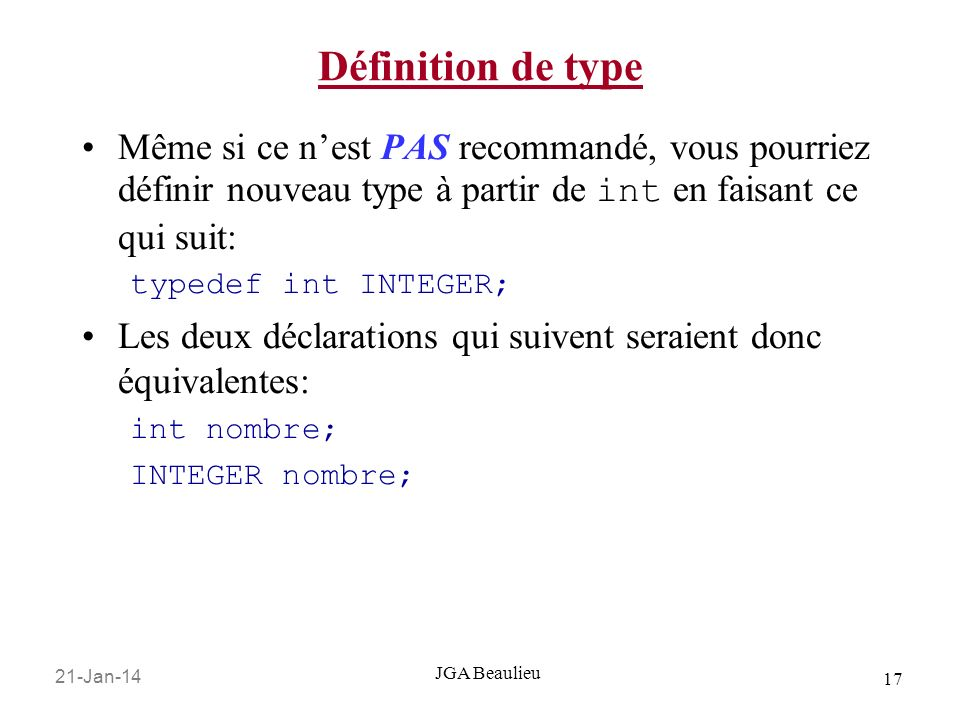 Définition de type Même si ce n'est PAS recommandé, vous pourriez définir nouveau type à partir de int en faisant ce qui suit: