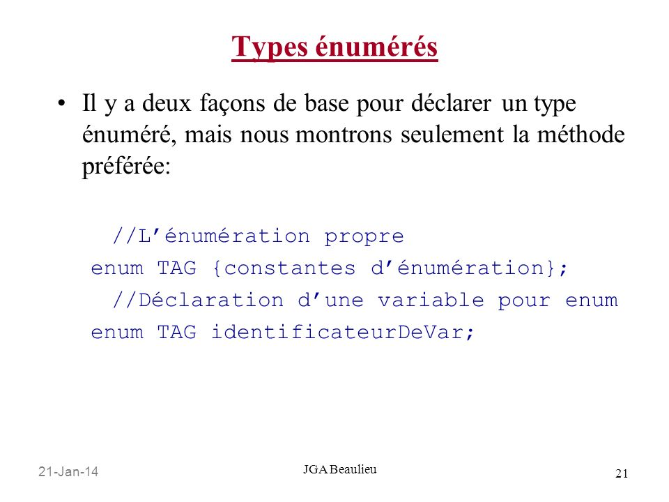 Types énumérés Il y a deux façons de base pour déclarer un type énuméré, mais nous montrons seulement la méthode préférée: