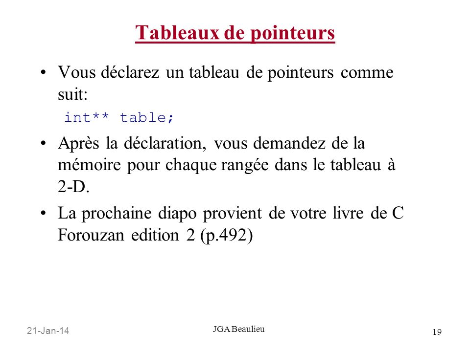 Tableaux de pointeurs Vous déclarez un tableau de pointeurs comme suit: int** table;