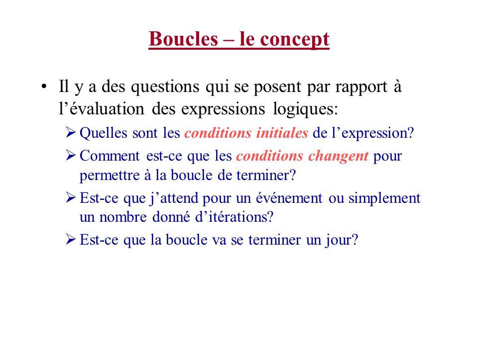 Boucles – le concept Il y a des questions qui se posent par rapport à l'évaluation des expressions logiques: