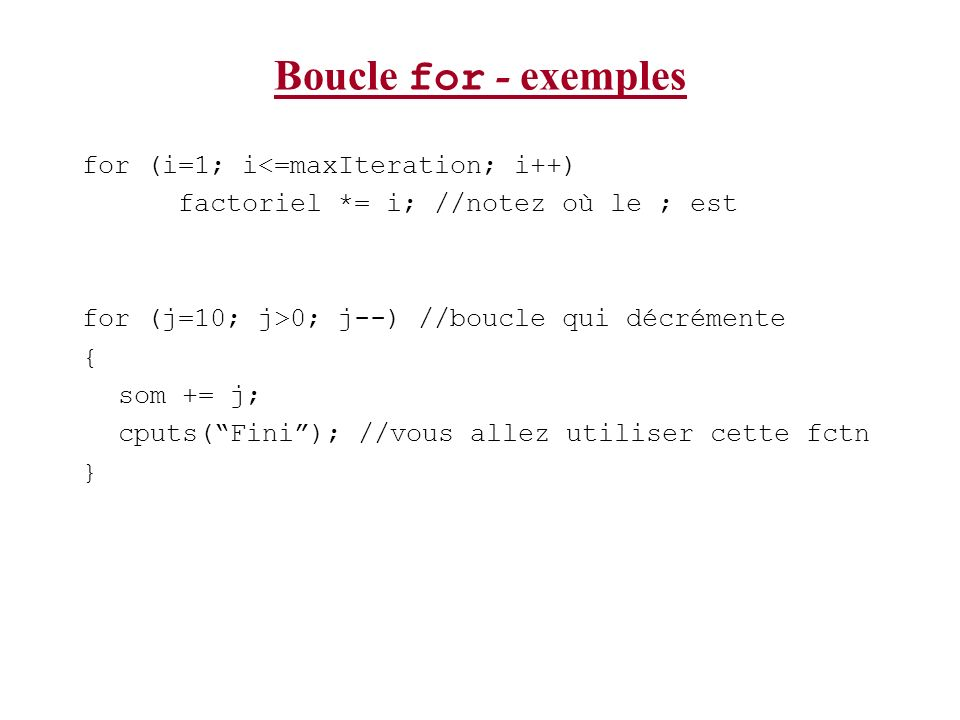 Boucle for - exemples for (i=1; i<=maxIteration; i++)