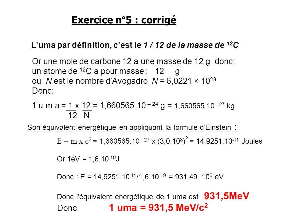 Exercice n°5 : corrigé Donc 1 uma = 931,5 MeV/c2