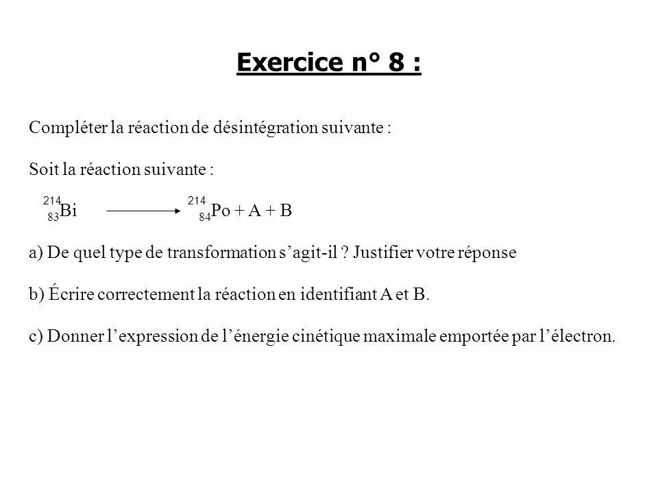 Exercice n° 8 : Compléter la réaction de désintégration suivante :