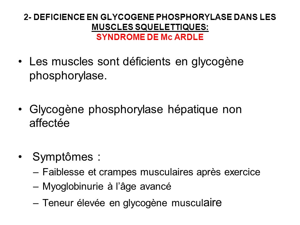 Les muscles sont déficients en glycogène phosphorylase.