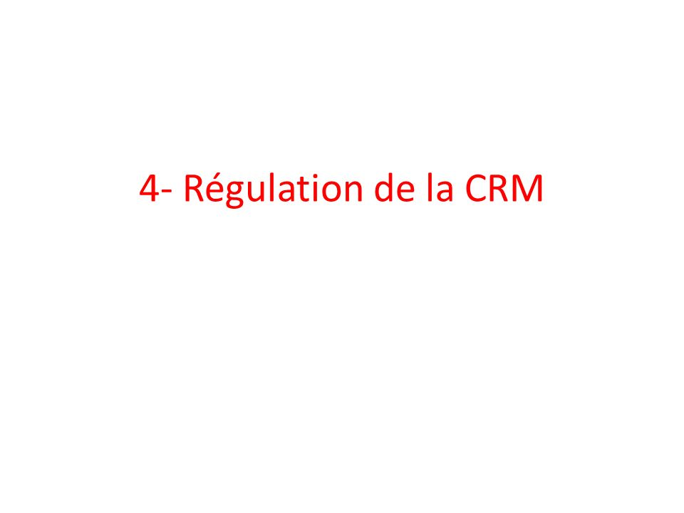 4- Régulation de la CRM