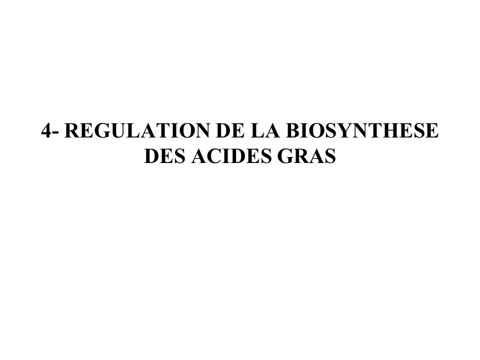 4- REGULATION DE LA BIOSYNTHESE DES ACIDES GRAS
