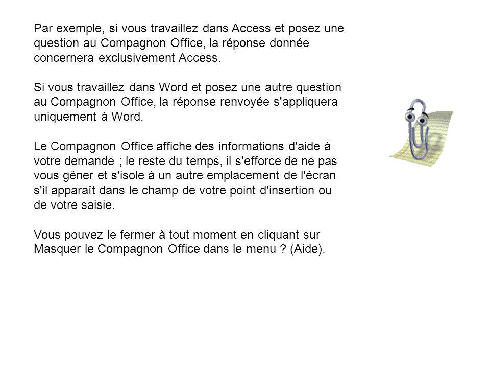 Par exemple, si vous travaillez dans Access et posez une question au Compagnon Office, la réponse donnée concernera exclusivement Access.