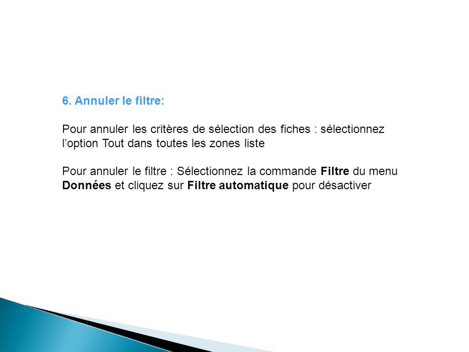 6. Annuler le filtre: Pour annuler les critères de sélection des fiches : sélectionnez l'option Tout dans toutes les zones liste.