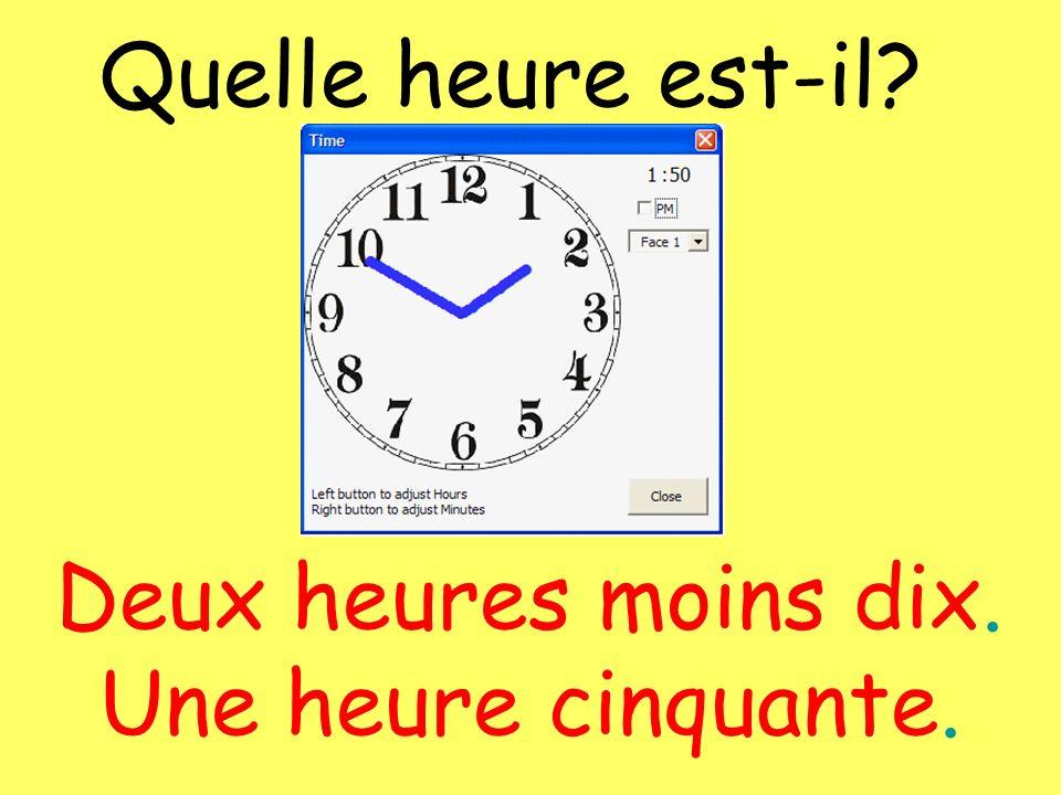Quelle heure est-il Deux heures moins dix. Une heure cinquante.