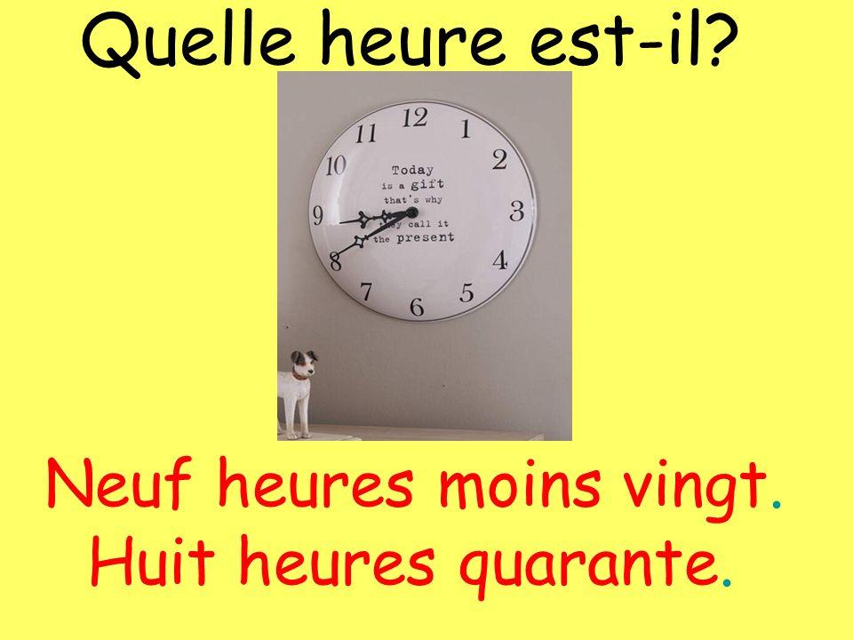 Quelle heure est-il Neuf heures moins vingt. Huit heures quarante.