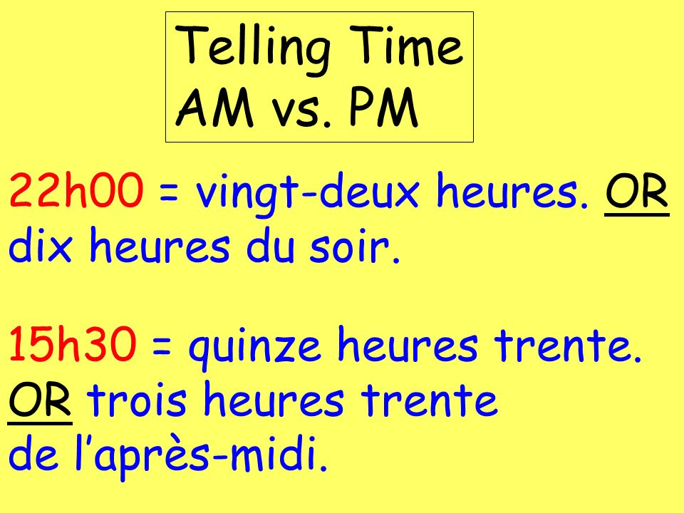 Telling Time AM vs. PM22h00 = vingt-deux heures. OR dix heures du soir.