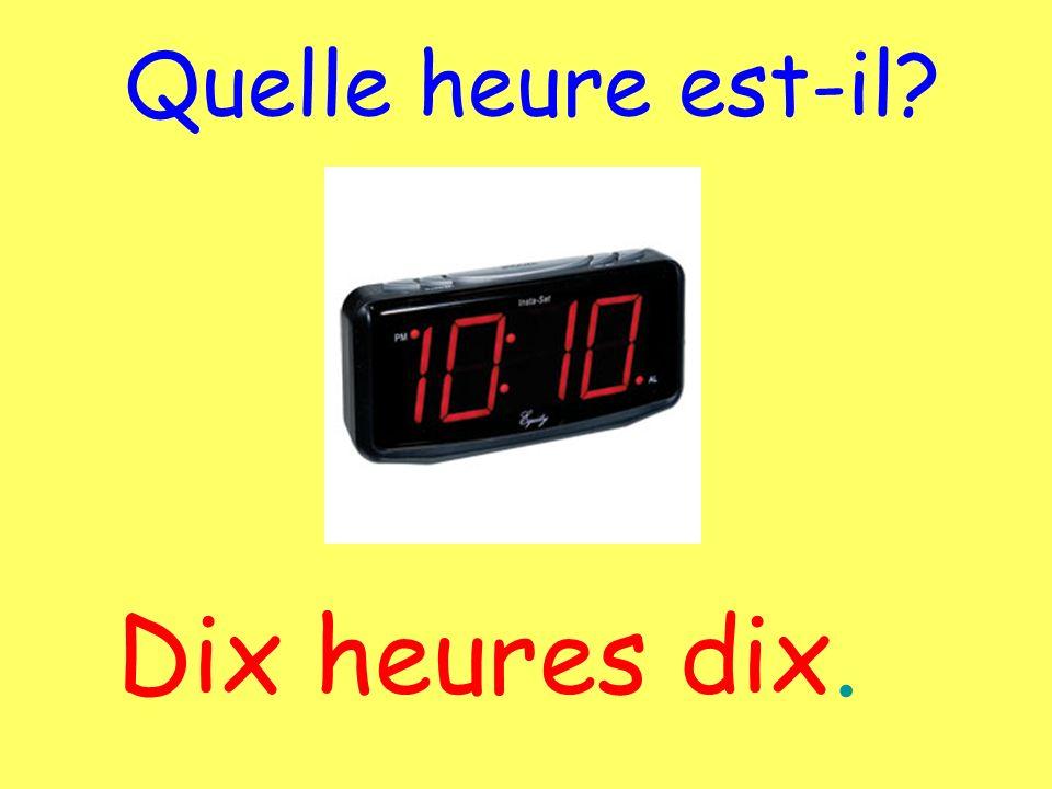 Quelle heure est-il Dix heures dix.