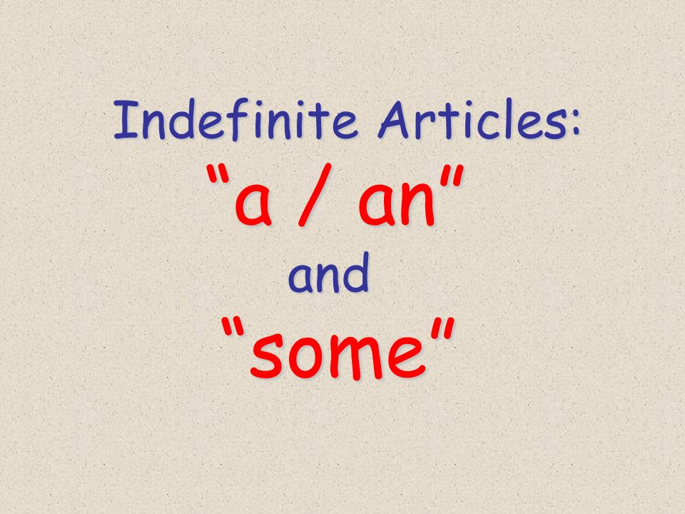 Indefinite Articles: a / an and some