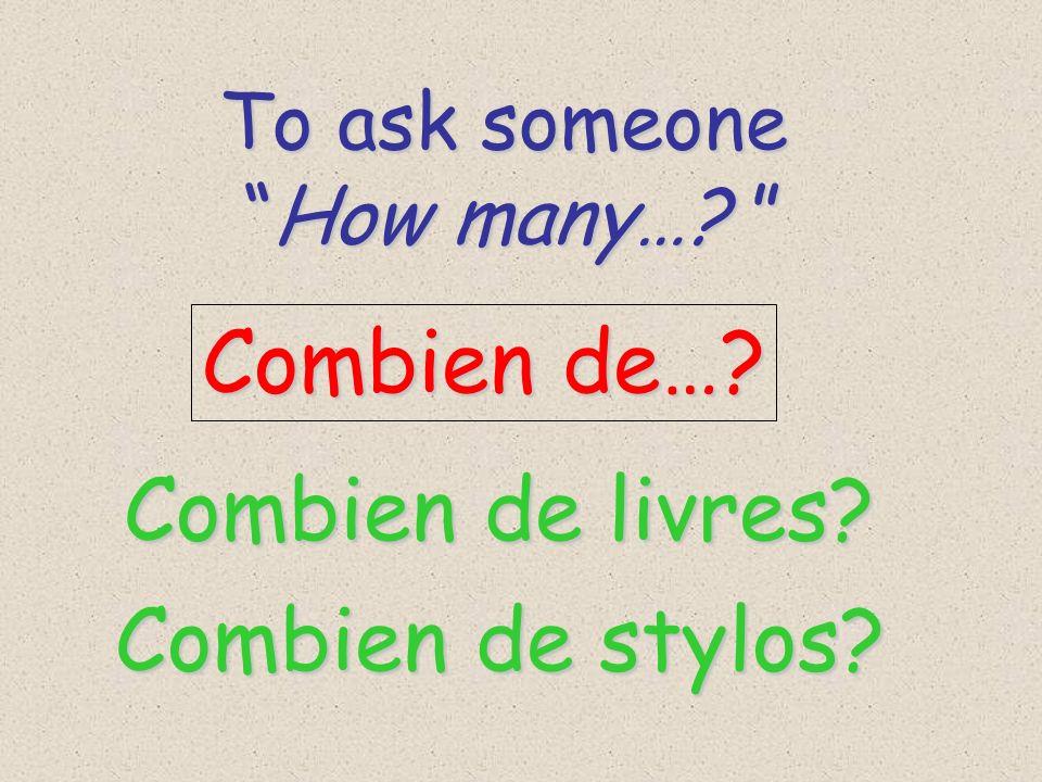 Combien de… Combien de livres Combien de stylos To ask someone