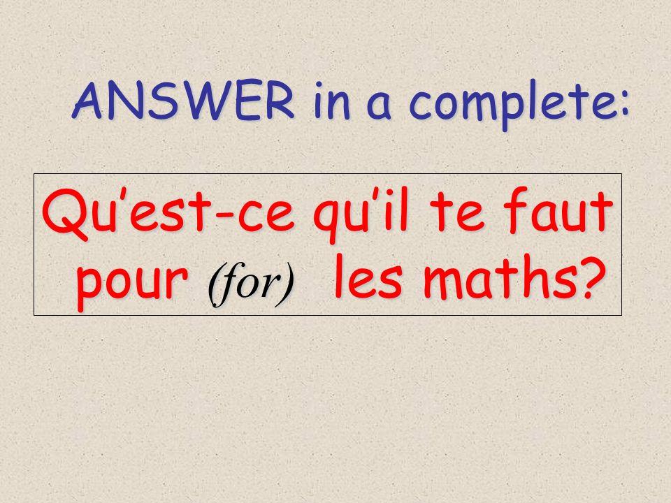 Qu'est-ce qu'il te faut pour (for) les maths