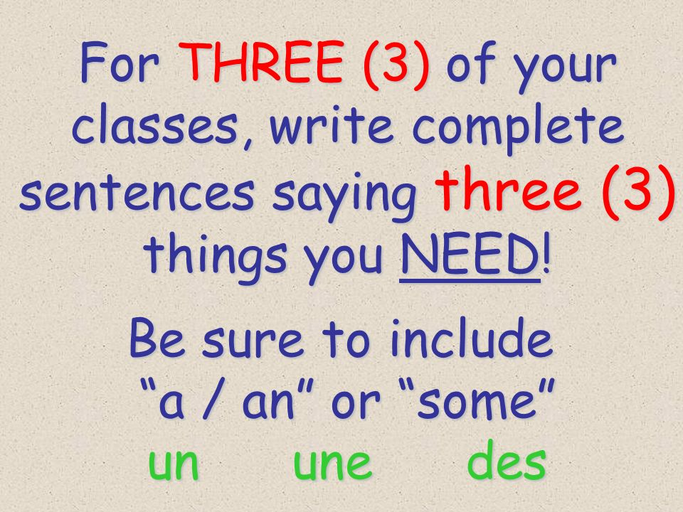 classes, write complete sentences saying three (3) things you NEED!
