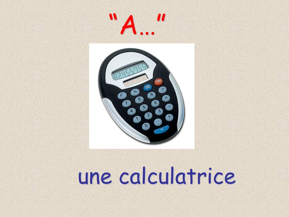 A… une calculatrice
