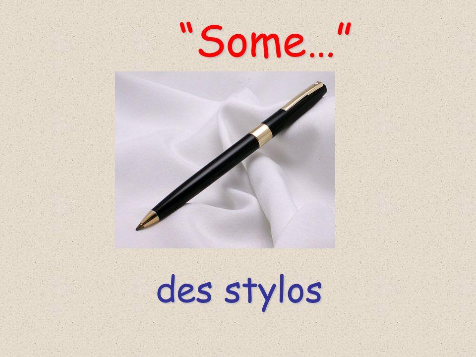 Some… des stylos