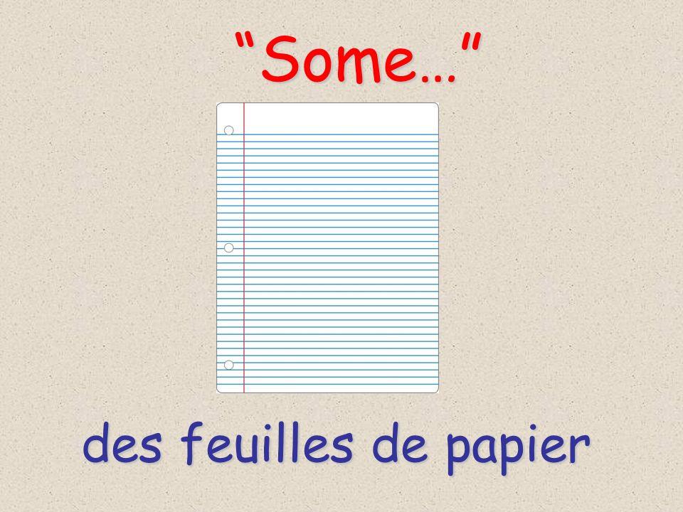 Some… des feuilles de papier