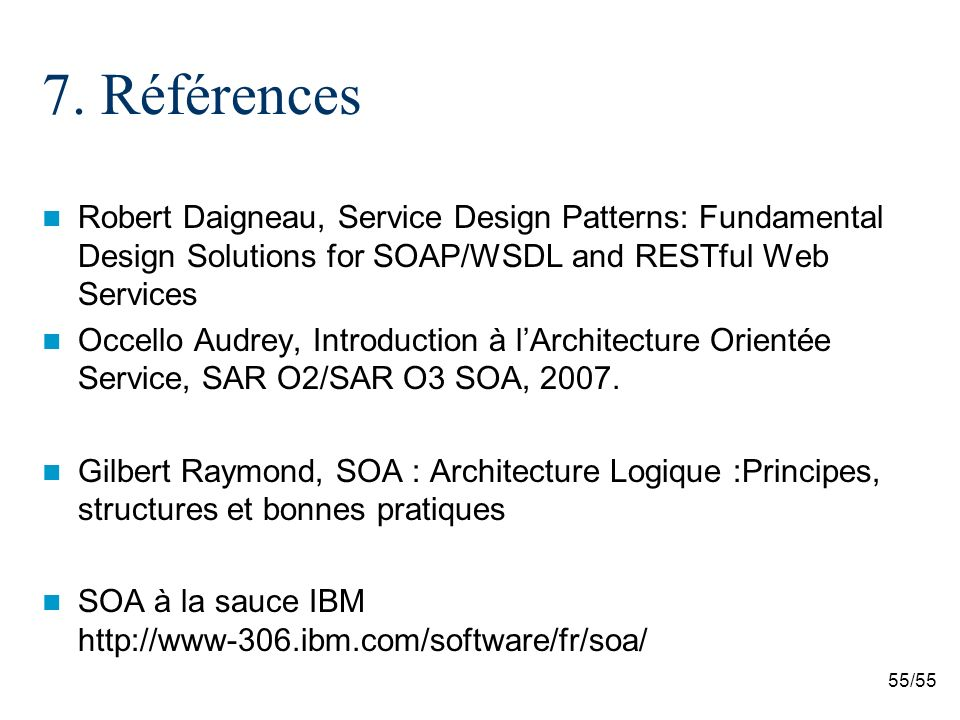 7. Références Robert Daigneau, Service Design Patterns: Fundamental Design Solutions for SOAP/WSDL and RESTful Web Services.