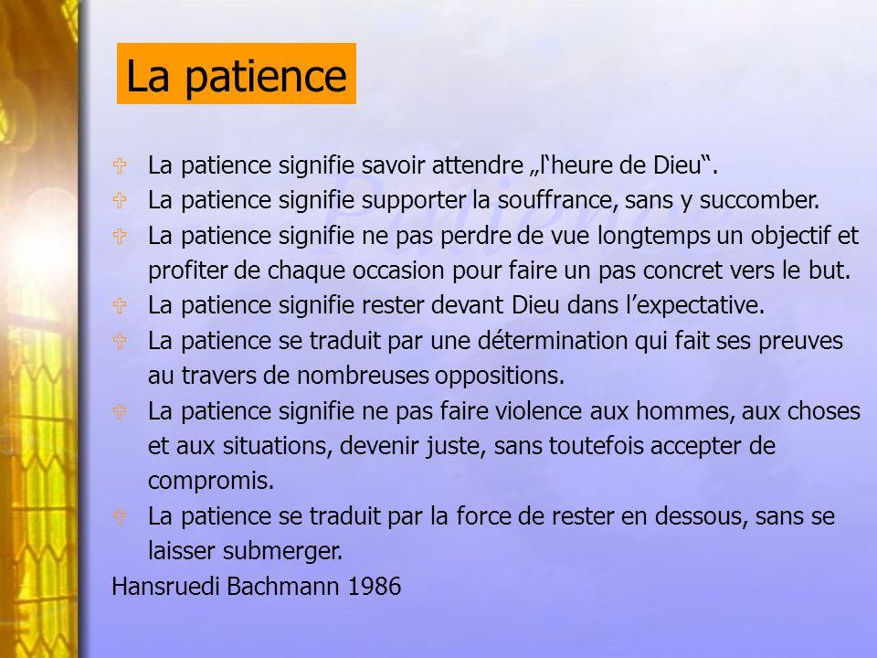 """La patience Patience. La patience signifie savoir attendre """"l'heure de Dieu . La patience signifie supporter la souffrance, sans y succomber."""