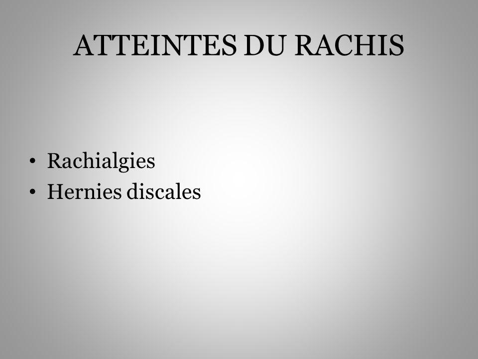 ATTEINTES DU RACHIS Rachialgies Hernies discales