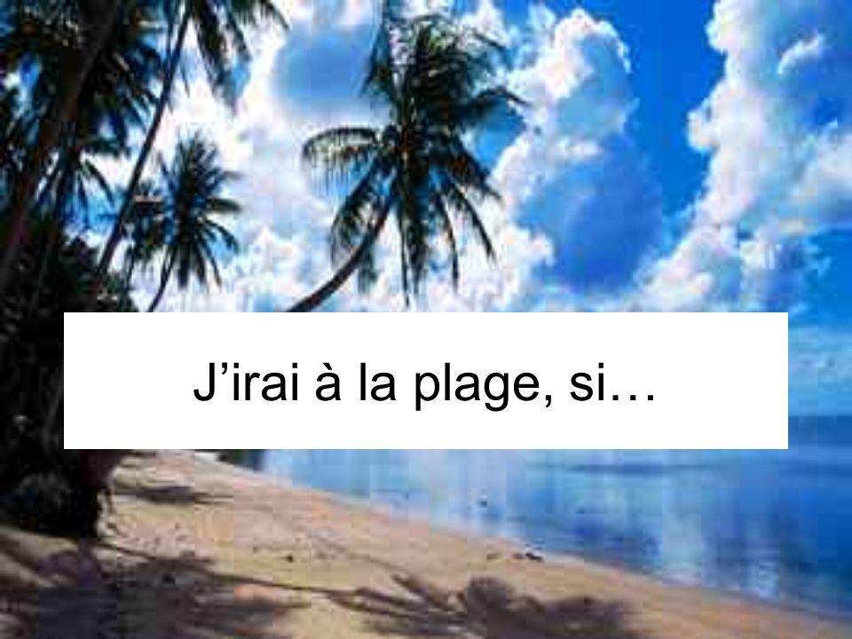 J'irai à la plage, si…
