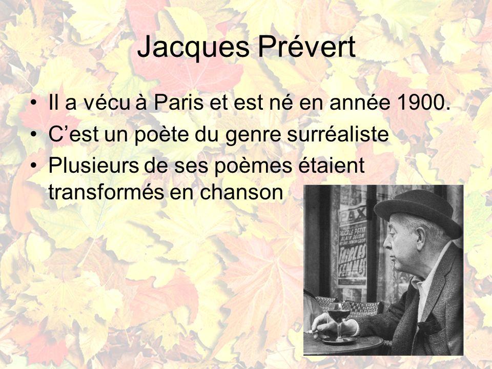 Jacques Prévert Il a vécu à Paris et est né en année 1900.