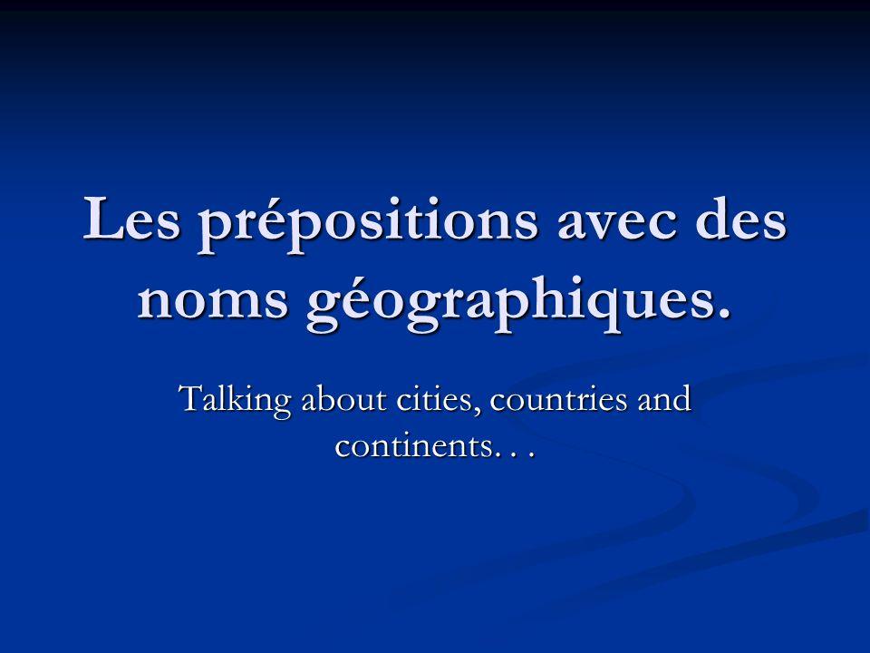 Les prépositions avec des noms géographiques.