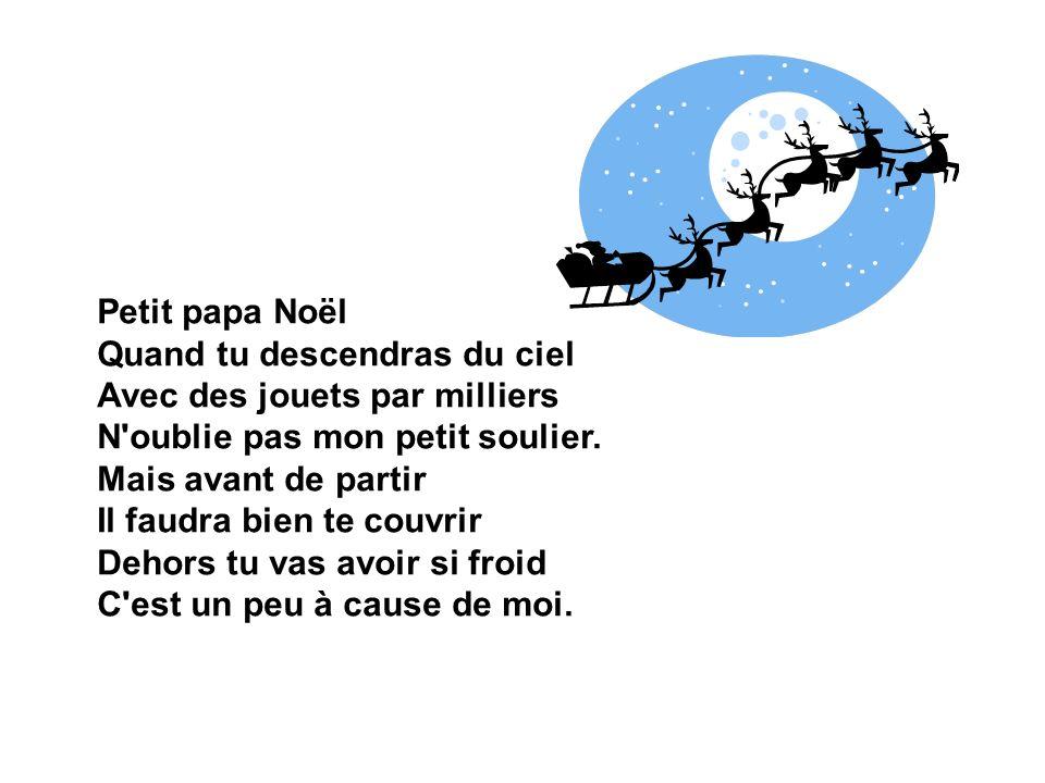 Petit papa Noël Quand tu descendras du ciel Avec des jouets par milliers N oublie pas mon petit soulier.