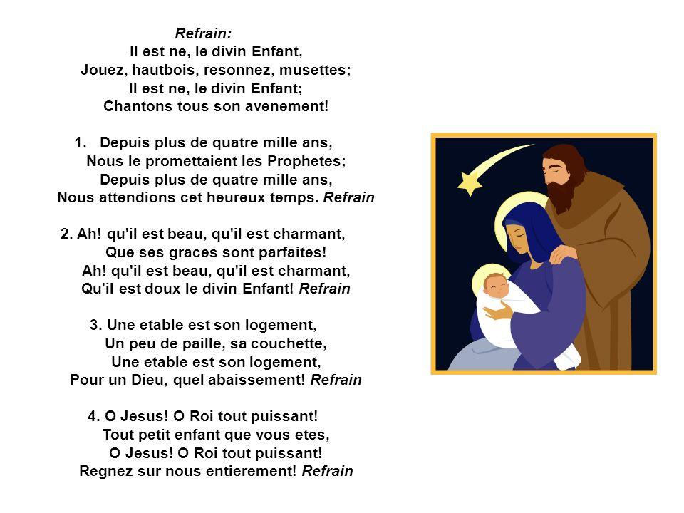Refrain: Il est ne, le divin Enfant, Jouez, hautbois, resonnez, musettes; Il est ne, le divin Enfant; Chantons tous son avenement!