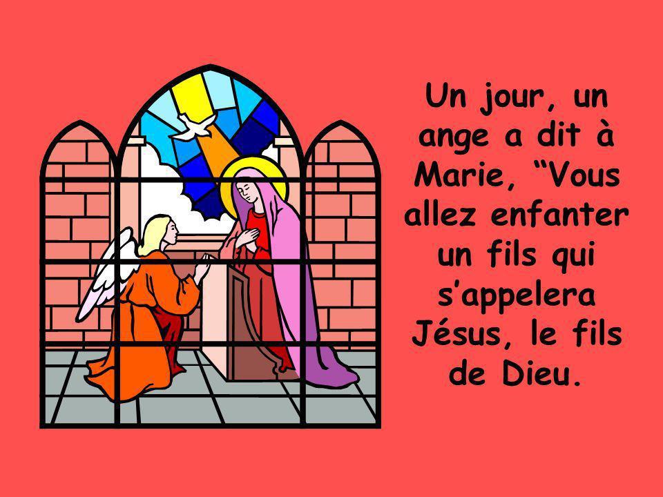 Un jour, un ange a dit à Marie, Vous allez enfanter un fils qui s'appelera Jésus, le fils de Dieu.