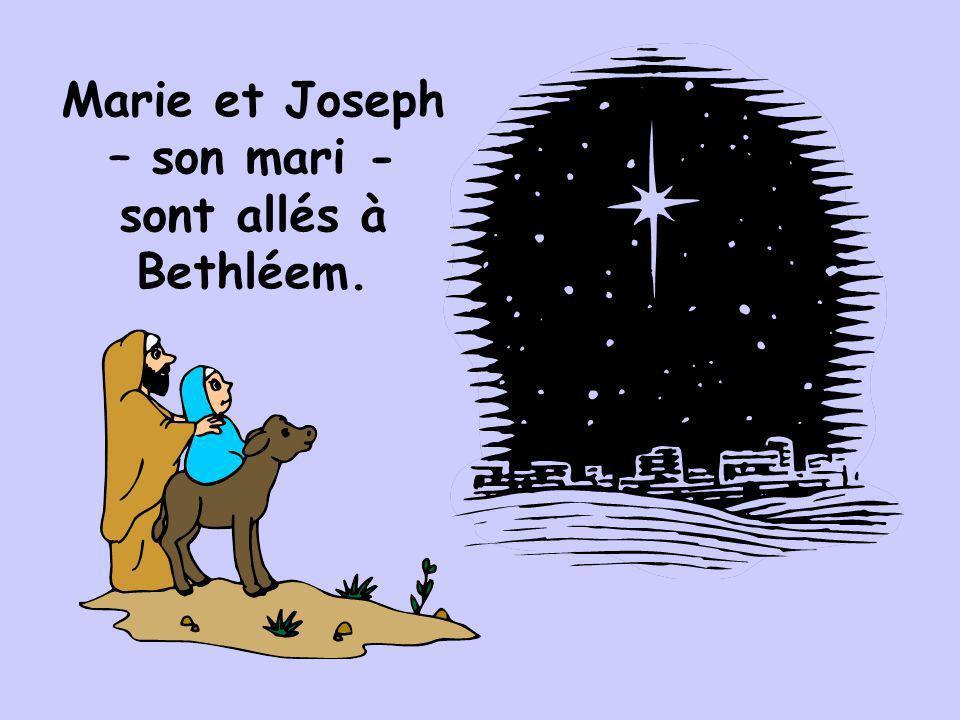 Marie et Joseph – son mari - sont allés à Bethléem.