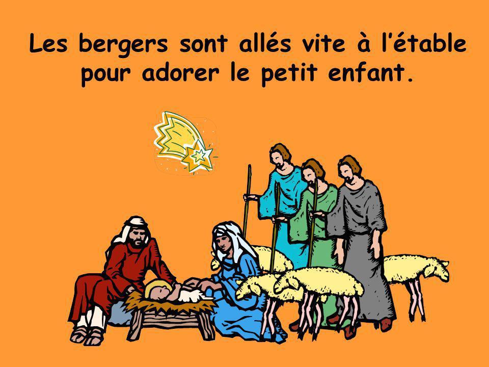 Les bergers sont allés vite à l'étable pour adorer le petit enfant.