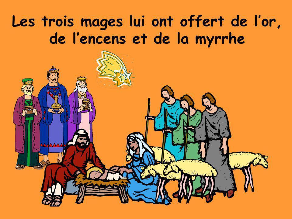 Les trois mages lui ont offert de l'or, de l'encens et de la myrrhe